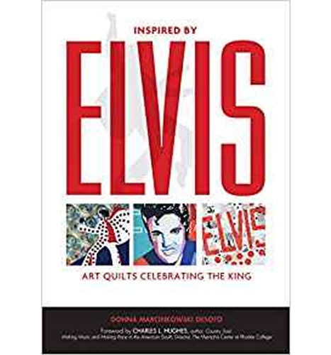 Inspired by Elvis: Art Quilts Celebrating the King