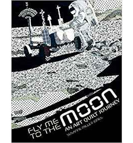 Fly Me to the Moon: An Art Quilt Journey